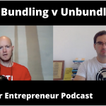 Armchair Entrepreneur Podcast E2- Bundling v Unbundling Business Models