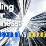 Scaling Your Business - Working On vs In Your Business