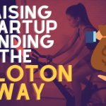 Raising Money For Your Business - Peloton's Example *Matters* To You